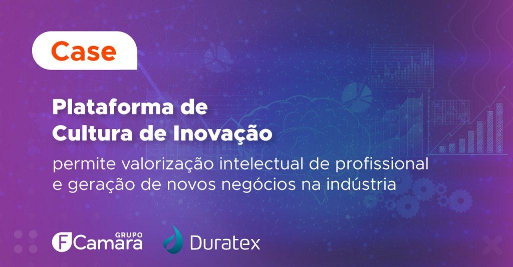 Case Duratex: Plataforma de Cultura de Inovação permite valorização intelectual de profissional e geração de novos negócios