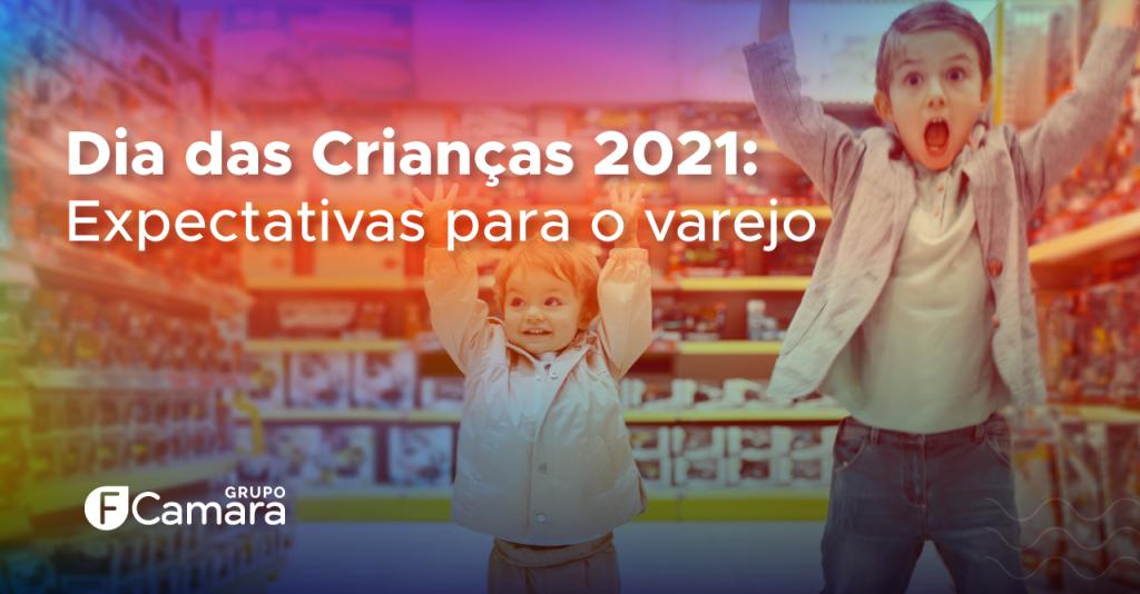 Dia das Crianças 2021 Expectativas Para o Varejo