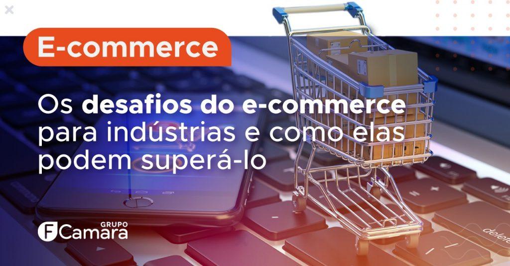 os desafios do e-commerce para indústrias e como elas podem superá-los